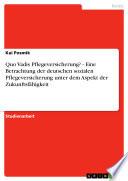 Quo Vadis Pflegeversicherung? - Eine Betrachtung der deutschen sozialen Pflegeversicherung unter dem Aspekt der Zukunftsfähigkeit