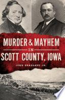 Murder Mayhem In Scott County Iowa