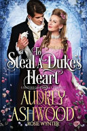 To Steal A Duke's Heart : newly appointed duke, bound by his honour....