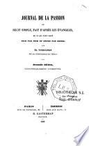 Journal de la Passion, ou Récit simple, fait d'après les Évangiles, de ce qui s'est passé jour par jour et heure par heure