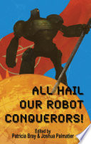 All Hail Our Robot Conquerors