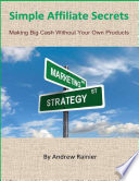 Simple Affiliate Secrets: Making Big Cash Without Your Own Products