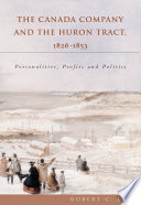 The Canada Company And The Huron Tract, 1826-1853 : for settling over two million acres of...