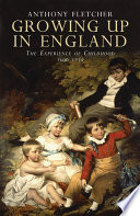 Growing Up in England  The Experience of Childhood 1600 1914