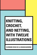 Knitting Crochet And Netting With Twelve Illustrations