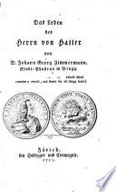 Das Leben des Herrn von Haller von D. Johann Georg Zimmermann, Stadt-Physikus in Brugg