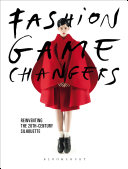 Fashion Game Changers : from the beginning of the 20th...