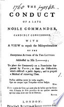 The Conduct of a Late Noble Commander  Candidly Considered  With a View to Expose the Misrepresentations of the Anonymous Author of the Two Letters Addressed to His L p