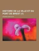 Histoire de la Ville Et Du Port de Brest