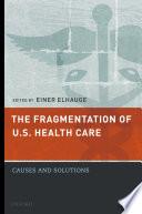 The Fragmentation of U S  Health Care