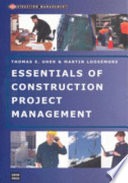 Essentials Of Construction Project Management : for project management courses in both...