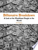 Billionaire Breakdown  A Look at the Wealthiest People in the World