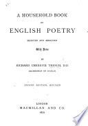 A Household Book Of English Poetry. Selected And Arranged, With Notes, By R. C. Trench : ...