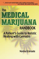 The Medical Marijuana Handbook  A Patient s Guide to Holistic Healing with Cannabis