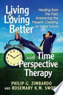 Living and Loving Better with Time Perspective Therapy Book PDF