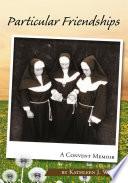Particular Friendships  A Convent Memoir