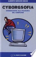 Cyborgsofia  Introduzione alla filosofia del computer