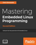 Mastering Embedded Linux Programming Second Edition