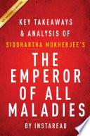 The Emperor of All Maladies by Siddhartha Mukherjee   Key Takeaways   Analysis
