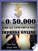 Da 0 a 50.000 euro all'anno con la tua impresa online - come creare rendite finanziarie con il web