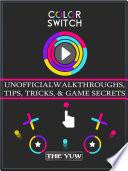 Color Switch Unofficial Walkthroughs  Tips  Tricks    Game Secrets