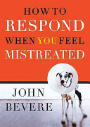 How to Respond When You Feel Mistreated