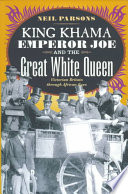 King Khama  Emperor Joe  and the Great White Queen