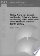 Philipp Franz Von Siebold and Russian Policy and Action on Opening Japan to the West in the Middle of the Nineteenth Century