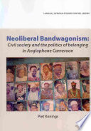 Neoliberal Bandwagonism. Civil society and the politics of belonging in Anglophone Cameroon