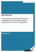 Die politische Instrumentalisierung des Fußballsports im Nationalsozialismus. Ausgewählte Vereine des Ruhrgebiets