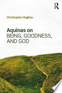 Aquinas on Being, Goodness, and God In The History Of Philosophy And Philosophical Theology