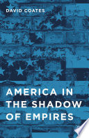 America In The Shadow Of Empires : particularly the cost in the...