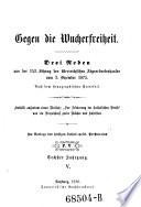 """Gegen die Wucherfreiheit. 3 Reden aus der 153. Sitzung des österr. Abgeordnetenhauses vom 3. Dez. 1875 ... Enthält außerdem einen Aufsatz: """"Zur Förderung der kathol. Preße"""", und ein Verzeichniß guter Bücher und Schriften"""