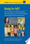 Ready for Fall  Near Term Effects of Voluntary Summer Learning Programs on Low Income Students  Learning Opportunities and Outcomes
