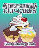 Deliciously Scrumptious Cup Cakes  Food Coloring Book