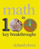 Math in 100 Key Breakthroughs