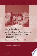 Siege Warfare and Military Organization in the Successor States  400 800 AD