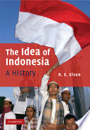 The Idea of Indonesia Its Origins To The Present
