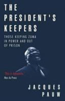 The President's Keepers : heart of jacob zuma's compromised government: a cancerous...
