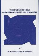 The Public Sphere and Media Politics in Malaysia