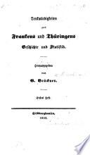 Denkwürdigkeiten aus Frankens und Thüringens Geschichte und Statistik. Herausgegeben von G. Brückner