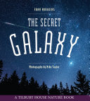 The Secret Galaxy (Tilbury House Nature Book)