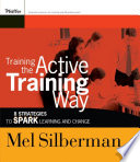 Training the active training way 8 strategies to spark learning and change /