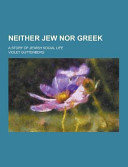 Neither Jew Nor Greek; A Story Of Jewish Social Life : purchasers can usually download a free scanned...
