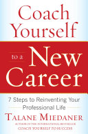 Coach Yourself to a New Career: 7 Steps to Reinventing Your Professional Life Book
