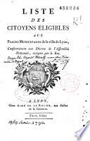 Liste des Citoyens Eligibles aux Places Municipales de la ville de Lyon, Conformément aux Décrets de l'Assemblée Nationale, acceptés par le Roi