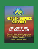 Health Service Support Joint Chiefs Of Staff Joint Publication 4 02 Surgeon S Office Casualty Management Medical Logistics Force Health Protection Combat Operations Special Operations Forces