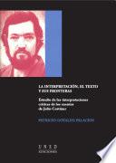 LA INTERPRETACI  N  EL TEXTO Y SUS FRONTERAS  ESTUDIO DE LAS INTERPRETACIONES CR  TICAS DE LOS CUENTOS DE JULIO CORT  ZAR