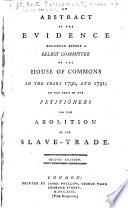 An Abstract of the Evidence Delivered Before a Select Committee of the House of Commons in the Years 1790  and 1791
