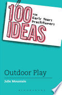 100 Ideas for Early Years Practitioners  Outdoor Play